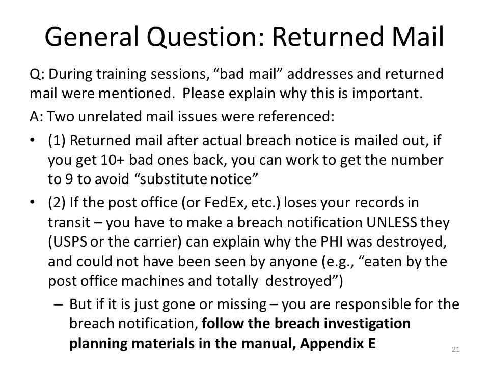 General Question: Returned Mail Q: During training sessions, bad mail addresses and returned mail were mentioned.