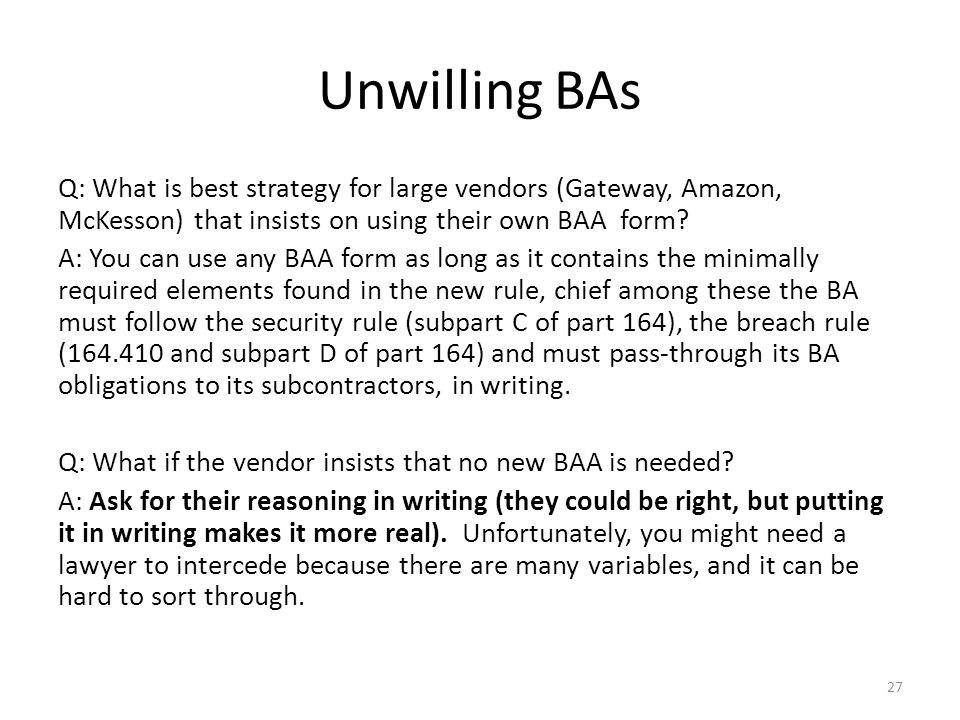 Unwilling BAs Q: What is best strategy for large vendors (Gateway, Amazon, McKesson) that insists on using their own BAA form.