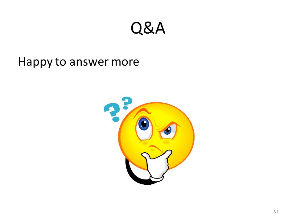 Q&A Happy to answer more 31