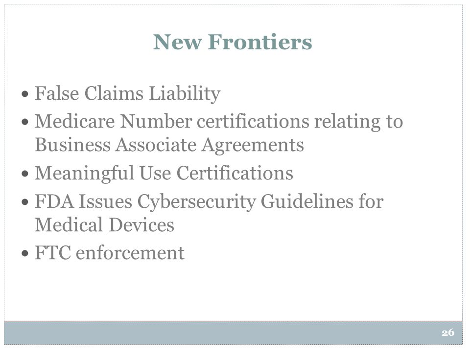 26 New Frontiers False Claims Liability Medicare Number certifications relating to Business Associate Agreements Meaningful Use Certifications FDA Iss