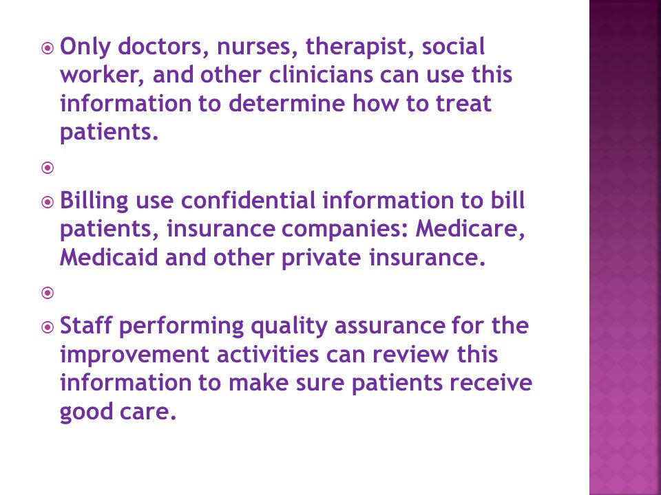  Only doctors, nurses, therapist, social worker, and other clinicians can use this information to determine how to treat patients.
