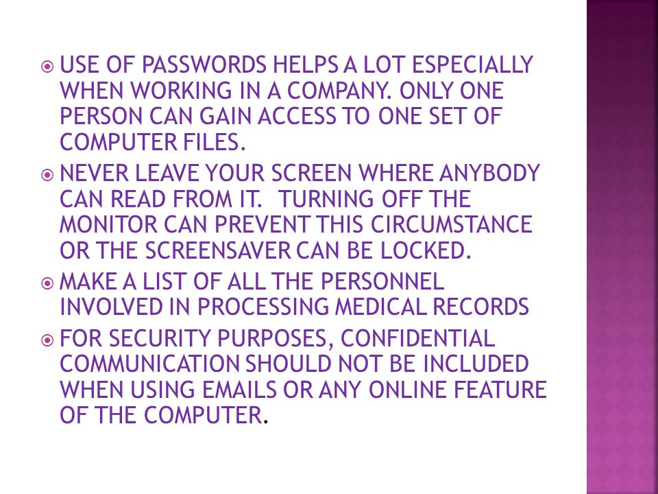  USE OF PASSWORDS HELPS A LOT ESPECIALLY WHEN WORKING IN A COMPANY.