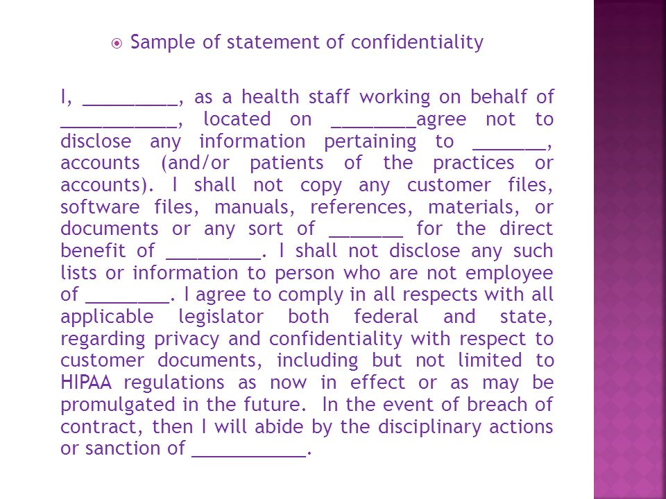  Sample of statement of confidentiality I, _________, as a health staff working on behalf of ___________, located on ________agree not to disclose an