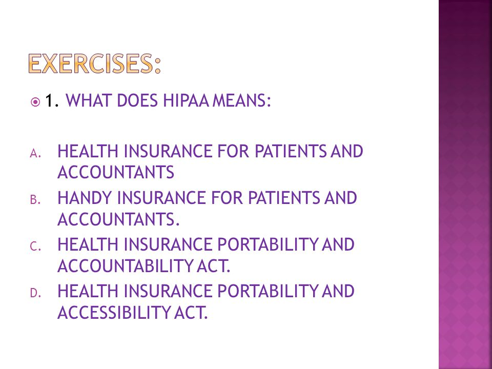  1. WHAT DOES HIPAA MEANS: A. HEALTH INSURANCE FOR PATIENTS AND ACCOUNTANTS B.