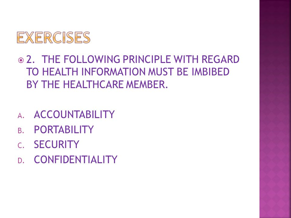  2. THE FOLLOWING PRINCIPLE WITH REGARD TO HEALTH INFORMATION MUST BE IMBIBED BY THE HEALTHCARE MEMBER. A. ACCOUNTABILITY B. PORTABILITY C. SECURITY