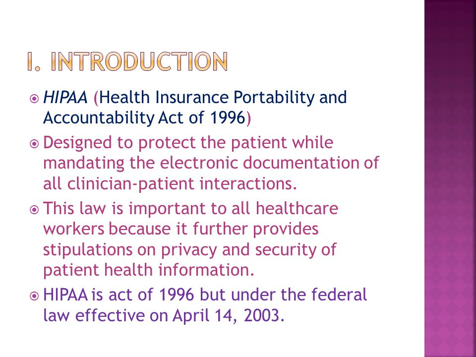  HIPAA (Health Insurance Portability and Accountability Act of 1996)  Designed to protect the patient while mandating the electronic documentation of all clinician-patient interactions.