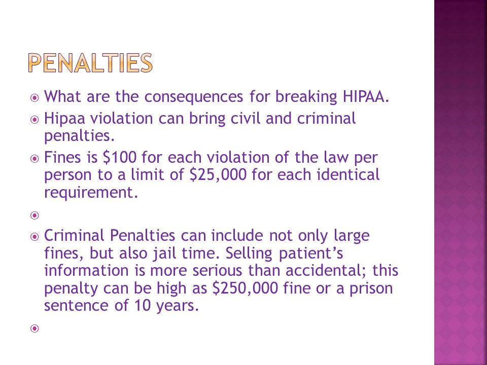  Others:  Knowingly releasing patient information is violation of HIPAA can result in one-year jail sentence and $50,000 fine.