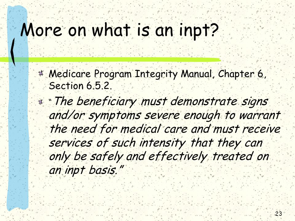 More on what is an inpt.Medicare Program Integrity Manual, Chapter 6, Section 6.5.2.