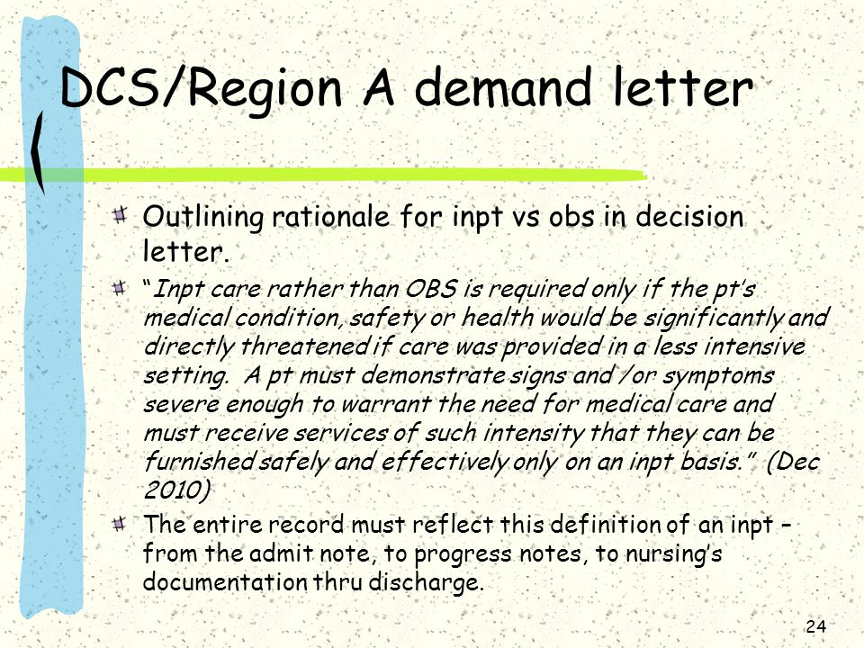 DCS/Region A demand letter Outlining rationale for inpt vs obs in decision letter.
