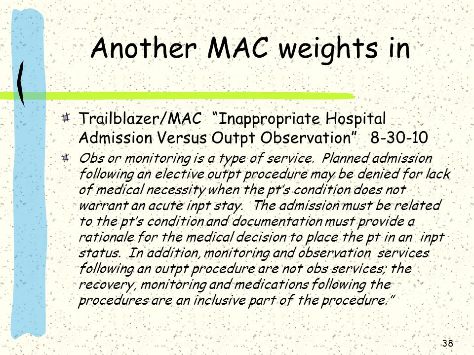 Another MAC weights in Trailblazer/MAC Inappropriate Hospital Admission Versus Outpt Observation 8-30-10 Obs or monitoring is a type of service.