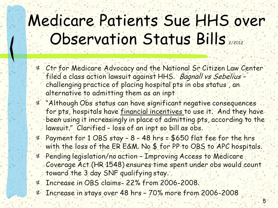 Medicare Patients Sue HHS over Observation Status Bills 2/2012 Ctr for Medicare Advocacy and the National Sr Citizen Law Center filed a class action lawsuit against HHS.