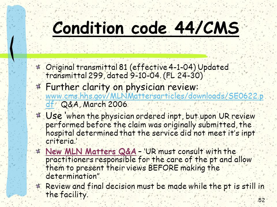 52 Condition code 44/CMS Original transmittal 81 (effective 4-1-04) Updated transmittal 299, dated 9-10-04.