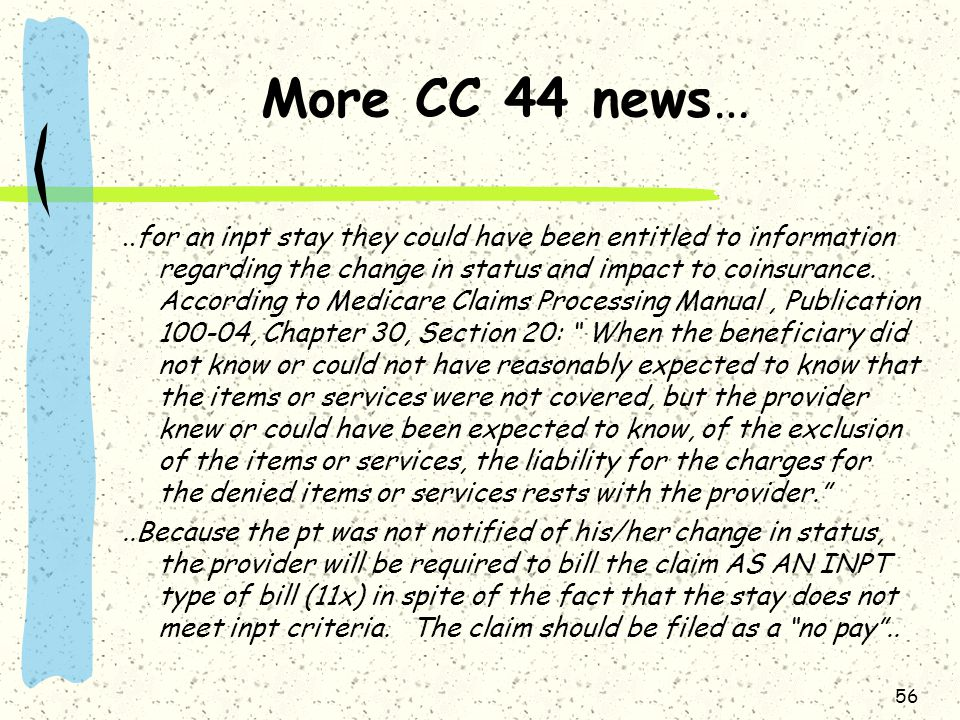 More CC 44 news …..for an inpt stay they could have been entitled to information regarding the change in status and impact to coinsurance.