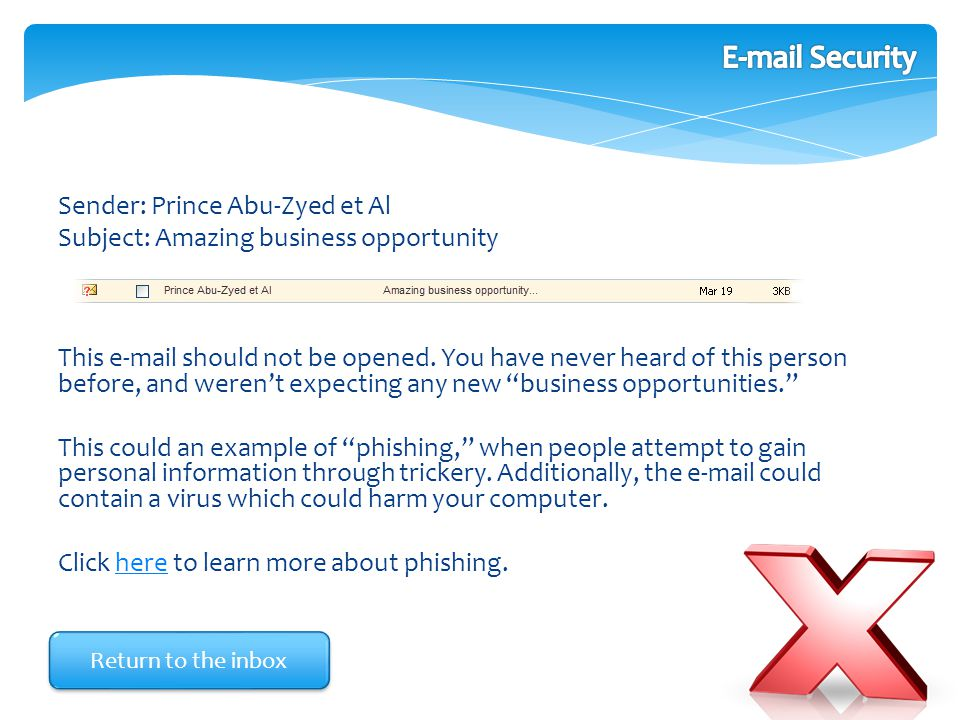 Sender: Prince Abu-Zyed et Al Subject: Amazing business opportunity This e-mail should not be opened. You have never heard of this person before, and