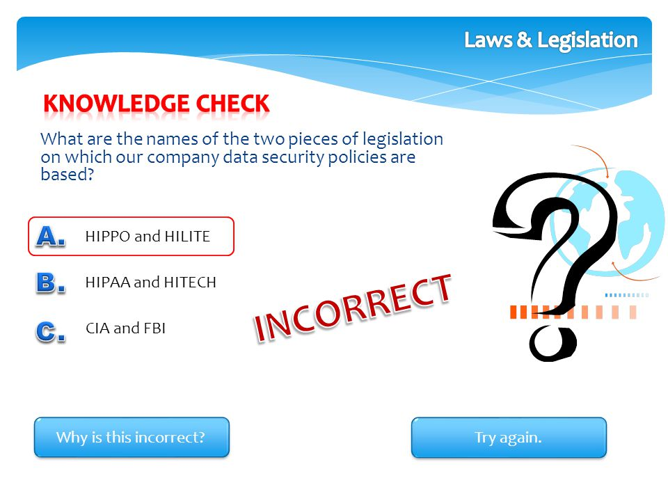 What are the names of the two pieces of legislation on which our company data security policies are based? HIPPO and HILITE HIPAA and HITECH CIA and F