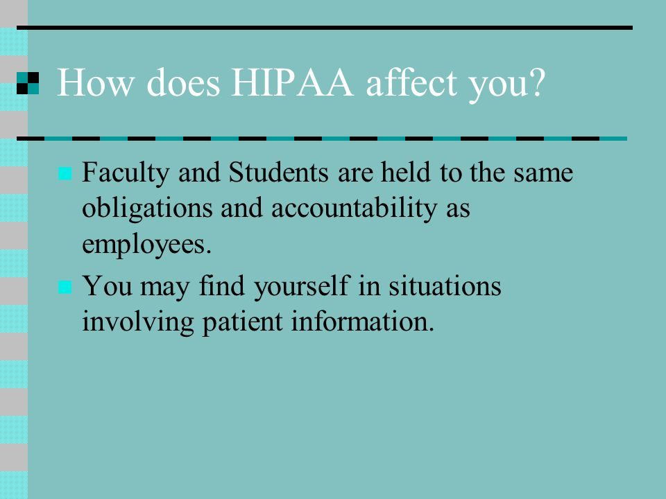 How does HIPAA affect you.