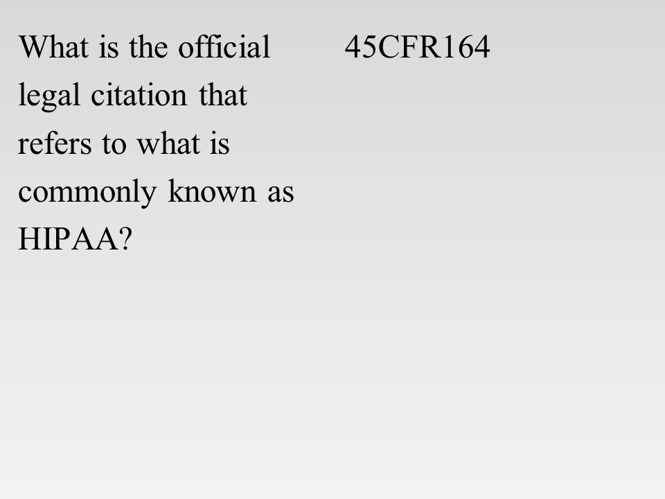 What is the official legal citation that refers to what is commonly known as HIPAA? 45CFR164