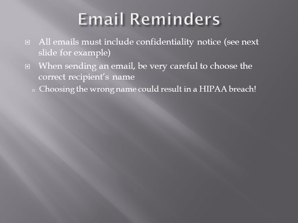  All emails must include confidentiality notice (see next slide for example)  When sending an email, be very careful to choose the correct recipient