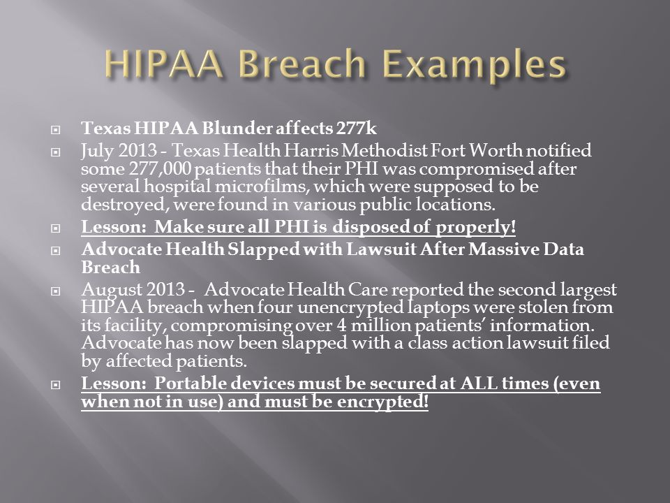  Texas HIPAA Blunder affects 277k  July 2013 - Texas Health Harris Methodist Fort Worth notified some 277,000 patients that their PHI was compromise