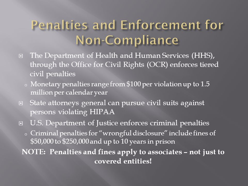  The Department of Health and Human Services (HHS), through the Office for Civil Rights (OCR) enforces tiered civil penalties o Monetary penalties ra