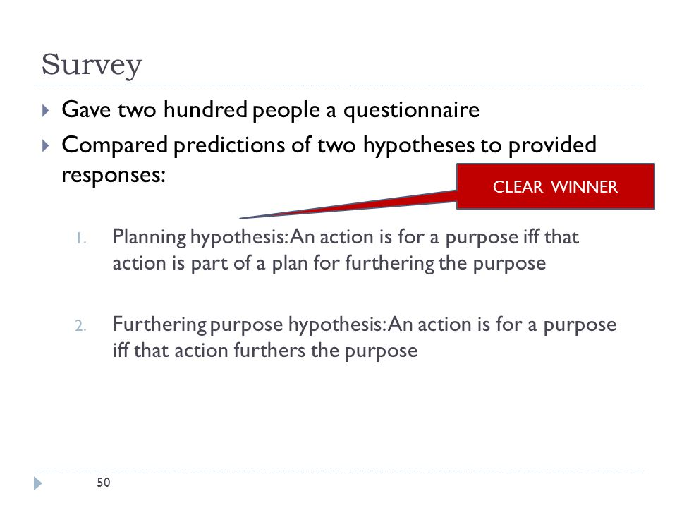 50 Survey  Gave two hundred people a questionnaire  Compared predictions of two hypotheses to provided responses: 1.