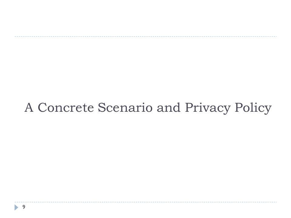 9 A Concrete Scenario and Privacy Policy
