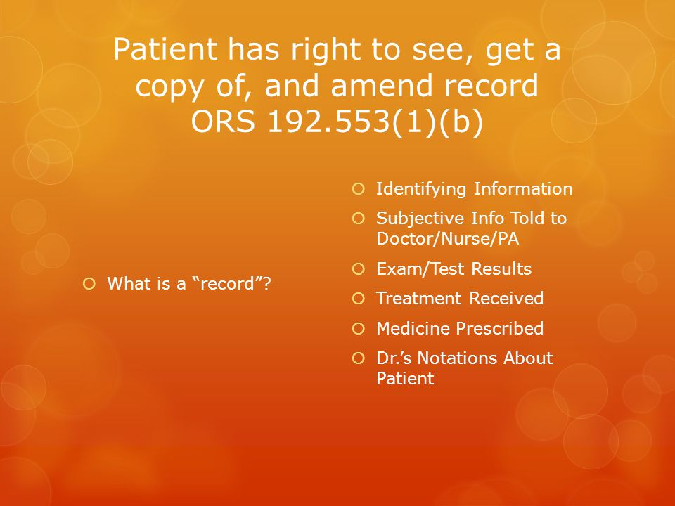 Patient has right to see, get a copy of, and amend record ORS 192.553(1)(b)  What is a record .