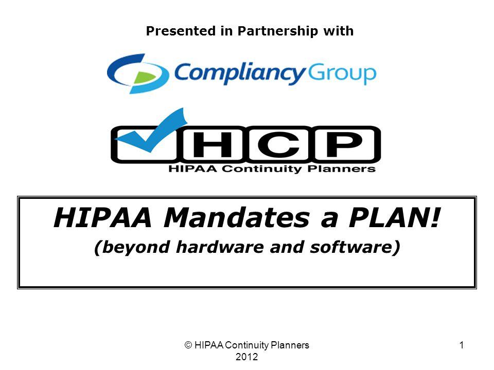 © HIPAA Continuity Planners 2012 1 HIPAA Mandates a PLAN.
