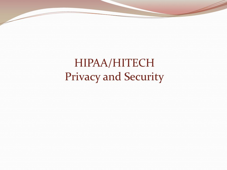 HIPAA/HITECH Privacy and Security