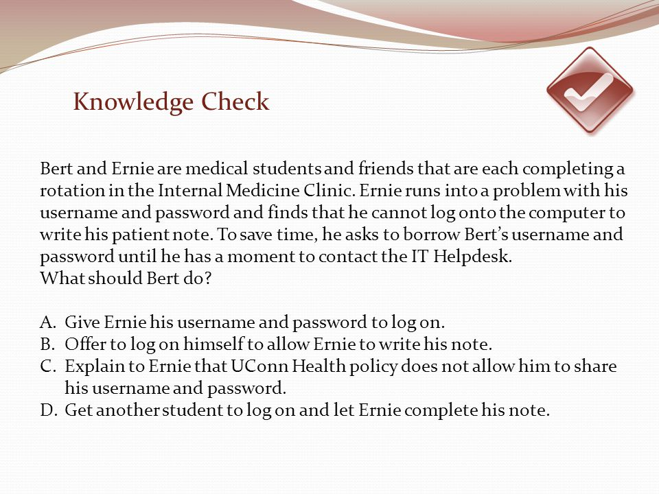 Bert and Ernie are medical students and friends that are each completing a rotation in the Internal Medicine Clinic.