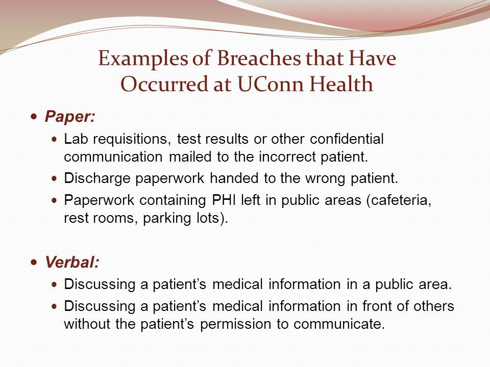Examples of Breaches that Have Occurred at UConn Health Paper: Lab requisitions, test results or other confidential communication mailed to the incorr