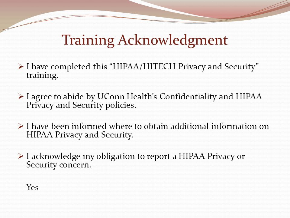 Training Acknowledgment  I have completed this HIPAA/HITECH Privacy and Security training.