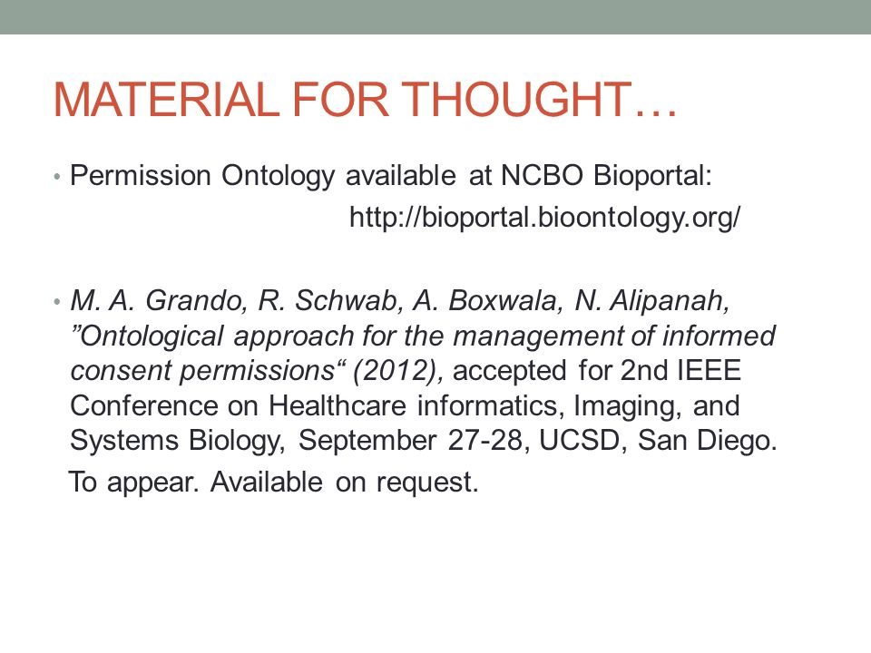MATERIAL FOR THOUGHT… Permission Ontology available at NCBO Bioportal: http://bioportal.bioontology.org/ M.