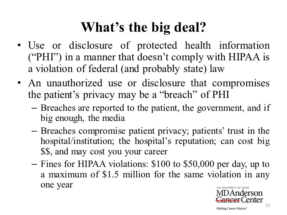 "What's the big deal? 10 Use or disclosure of protected health information (""PHI"") in a manner that doesn't comply with HIPAA is a violation of federal"
