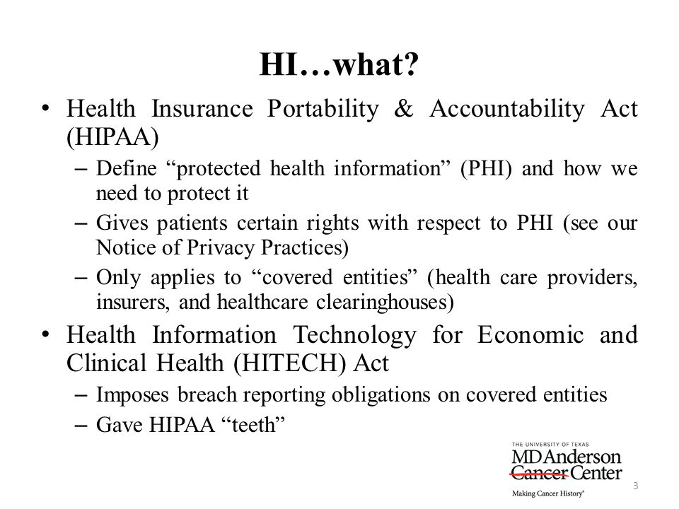 "HI…what? 3 Health Insurance Portability & Accountability Act (HIPAA) – Define ""protected health information"" (PHI) and how we need to protect it – Giv"