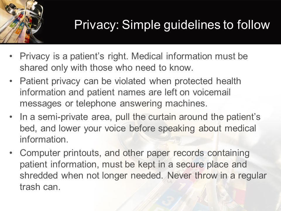 Privacy: Simple guidelines to follow Privacy is a patient's right.