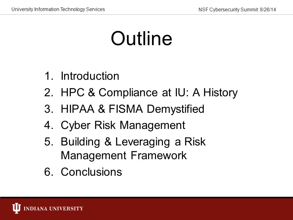 NSF Cybersecurity Summit: 8/26/14 University Information Technology Services Benefits A standards based RMF implementation aligns with other/future regulations, and can be part of an institutional risk management strategy.