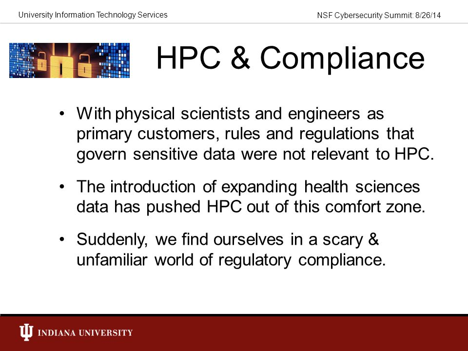 NSF Cybersecurity Summit: 8/26/14 University Information Technology Services HIPAA in the Cloud It is finally possible to use the cloud to store or process ePHI.