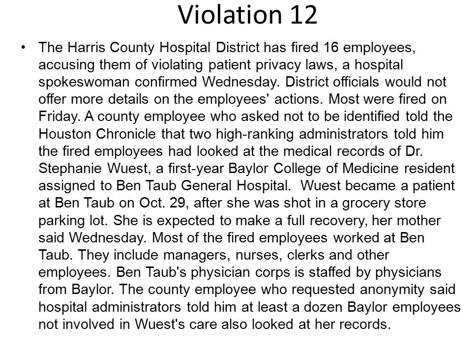 Violation 12 The Harris County Hospital District has fired 16 employees, accusing them of violating patient privacy laws, a hospital spokeswoman confi