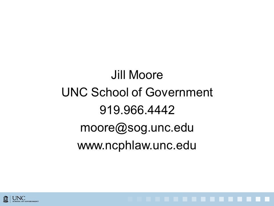 Jill Moore UNC School of Government 919.966.4442 moore@sog.unc.edu www.ncphlaw.unc.edu