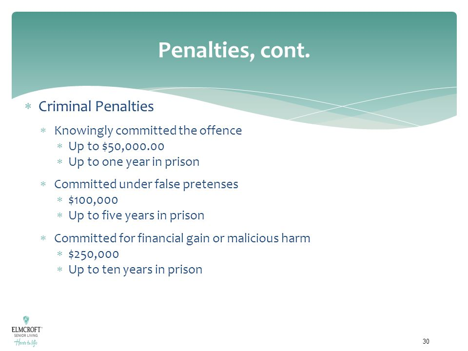 Penalties, cont.  Criminal Penalties  Knowingly committed the offence  Up to $50,000.00  Up to one year in prison  Committed under false pretense