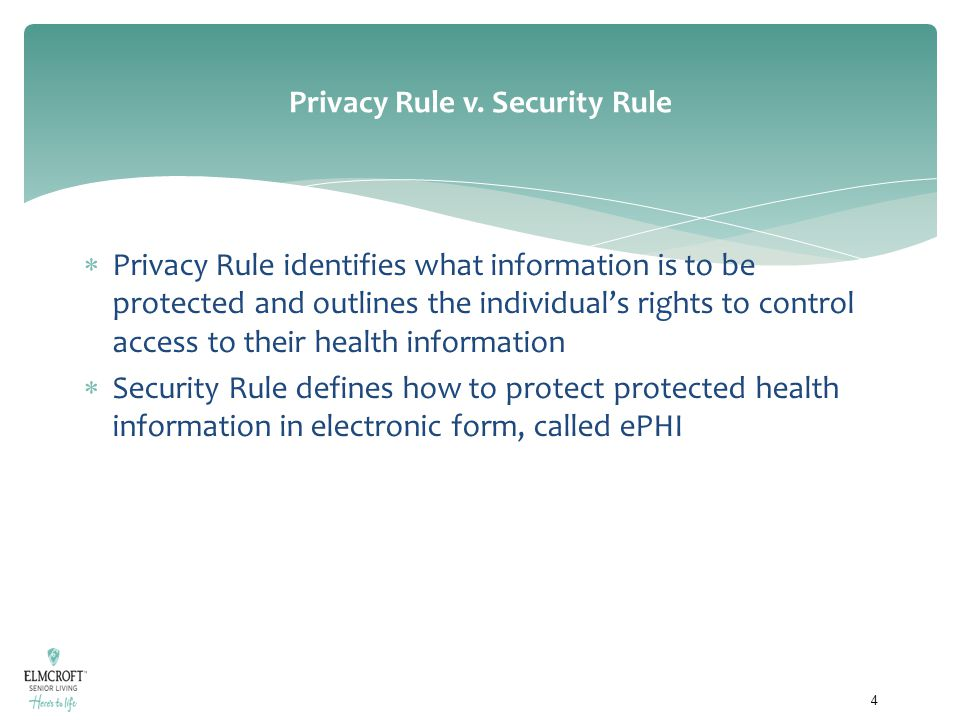 Privacy Rule v. Security Rule  Privacy Rule identifies what information is to be protected and outlines the individual's rights to control access to