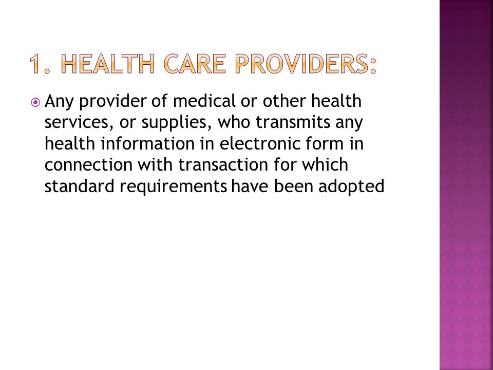  Any provider of medical or other health services, or supplies, who transmits any health information in electronic form in connection with transaction for which standard requirements have been adopted