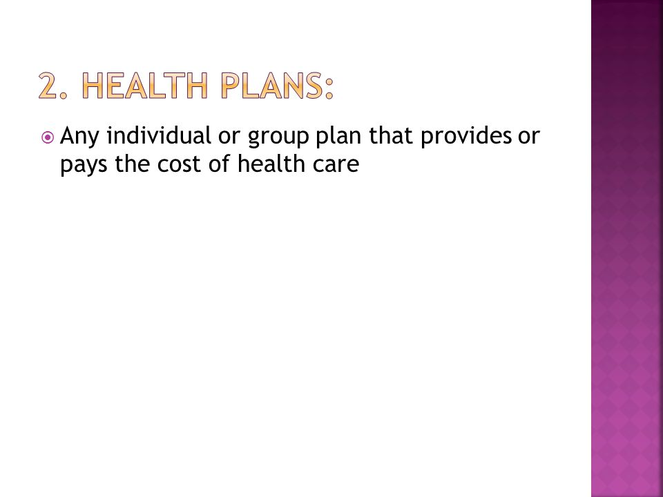  Any individual or group plan that provides or pays the cost of health care