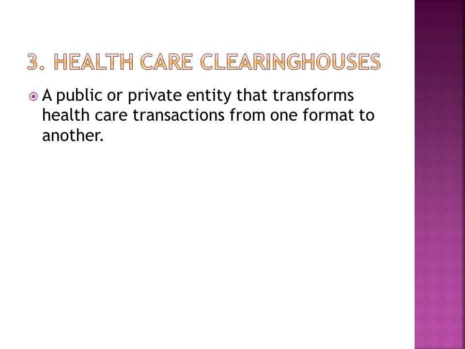  A public or private entity that transforms health care transactions from one format to another.