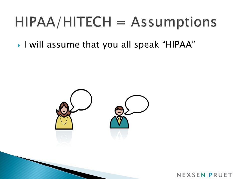  I will assume that you all speak HIPAA