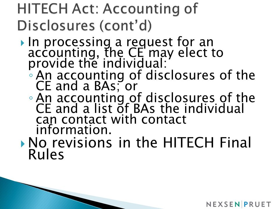  In processing a request for an accounting, the CE may elect to provide the individual: ◦ An accounting of disclosures of the CE and a BAs; or ◦ An accounting of disclosures of the CE and a list of BAs the individual can contact with contact information.