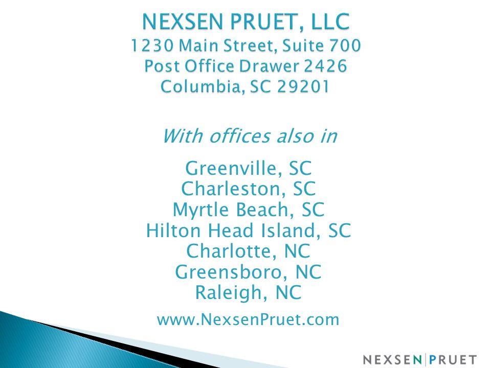 With offices also in Greenville, SC Charleston, SC Myrtle Beach, SC Hilton Head Island, SC Charlotte, NC Greensboro, NC Raleigh, NC www.NexsenPruet.com
