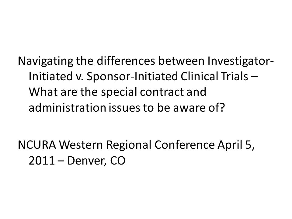 Navigating the differences between Investigator- Initiated v. Sponsor-Initiated Clinical Trials – What are the special contract and administration iss