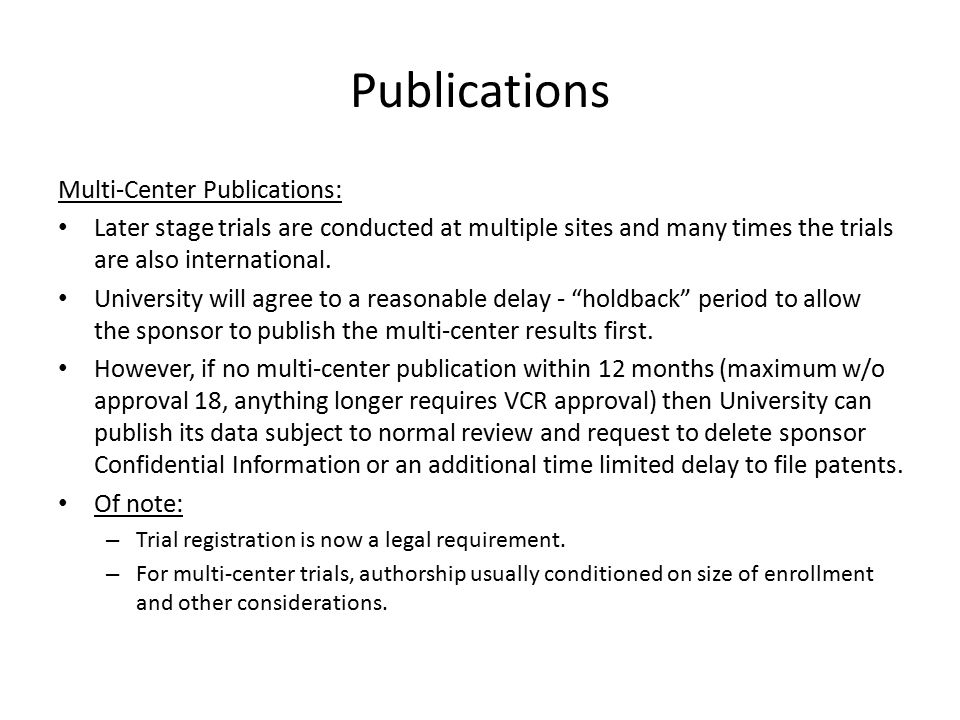 Publications Multi-Center Publications: Later stage trials are conducted at multiple sites and many times the trials are also international. Universit